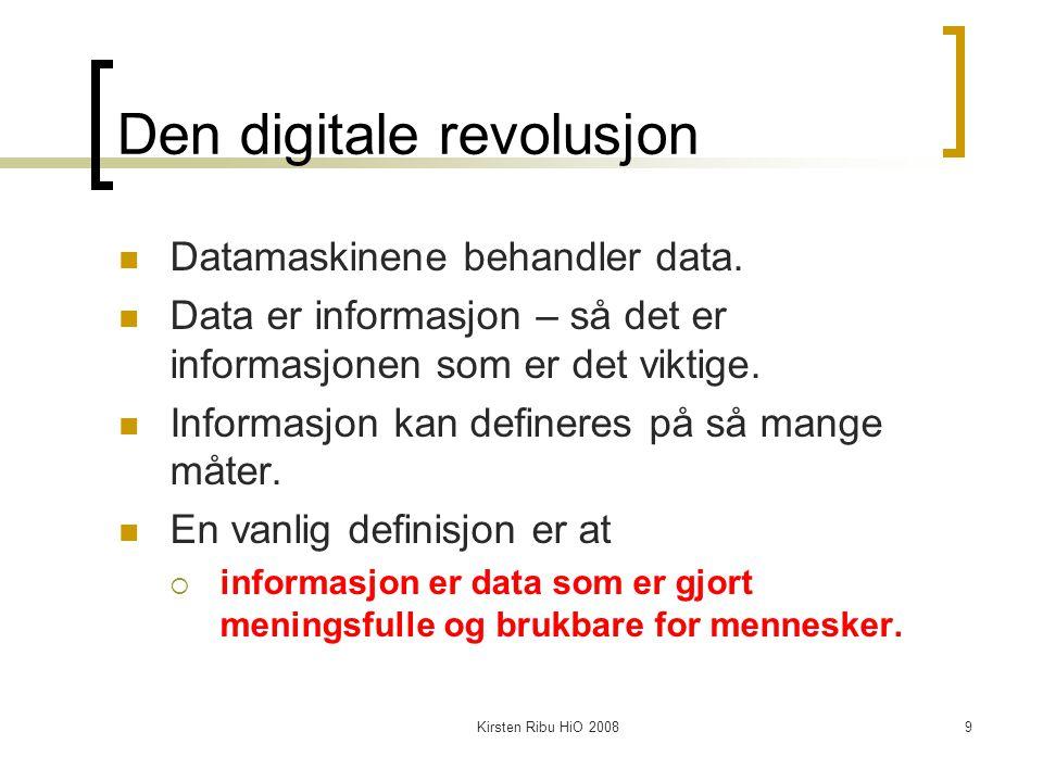 Kirsten Ribu HiO 20089 Den digitale revolusjon Datamaskinene behandler data. Data er informasjon – så det er informasjonen som er det viktige. Informa