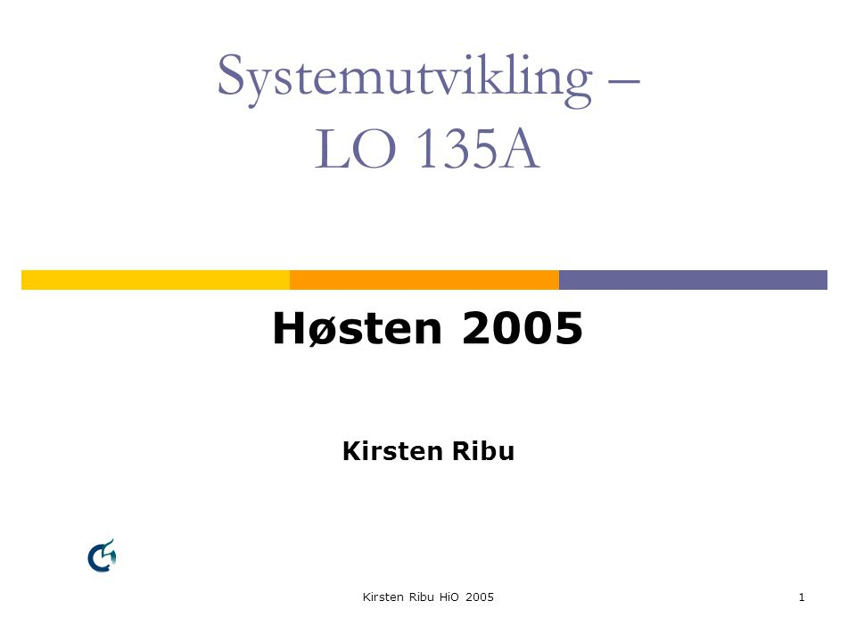 Kirsten Ribu HiO 20051 Systemutvikling – LO 135A Høsten 2005 Kirsten Ribu