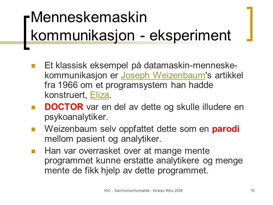 HiO - Samfunnsinformatikk - Kirsten Ribu 200810 Menneskemaskin kommunikasjon - eksperiment Et klassisk eksempel på datamaskin-menneske- kommunikasjon