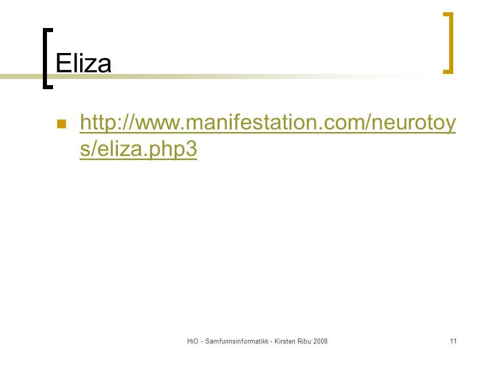 HiO - Samfunnsinformatikk - Kirsten Ribu 200811 Eliza http://www.manifestation.com/neurotoy s/eliza.php3 http://www.manifestation.com/neurotoy s/eliza