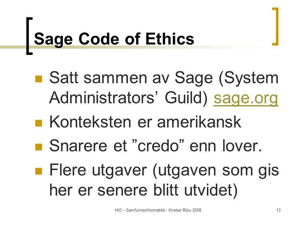 HiO - Samfunnsinformatikk - Kirsten Ribu 200813 Sage Code of Ethics Satt sammen av Sage (System Administrators' Guild) sage.orgsage.org Konteksten er