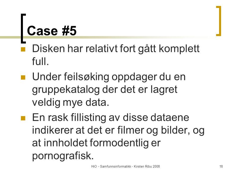 HiO - Samfunnsinformatikk - Kirsten Ribu 200818 Case #5 Disken har relativt fort gått komplett full. Under feilsøking oppdager du en gruppekatalog der