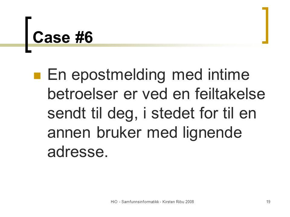 HiO - Samfunnsinformatikk - Kirsten Ribu 200819 Case #6 En epostmelding med intime betroelser er ved en feiltakelse sendt til deg, i stedet for til en