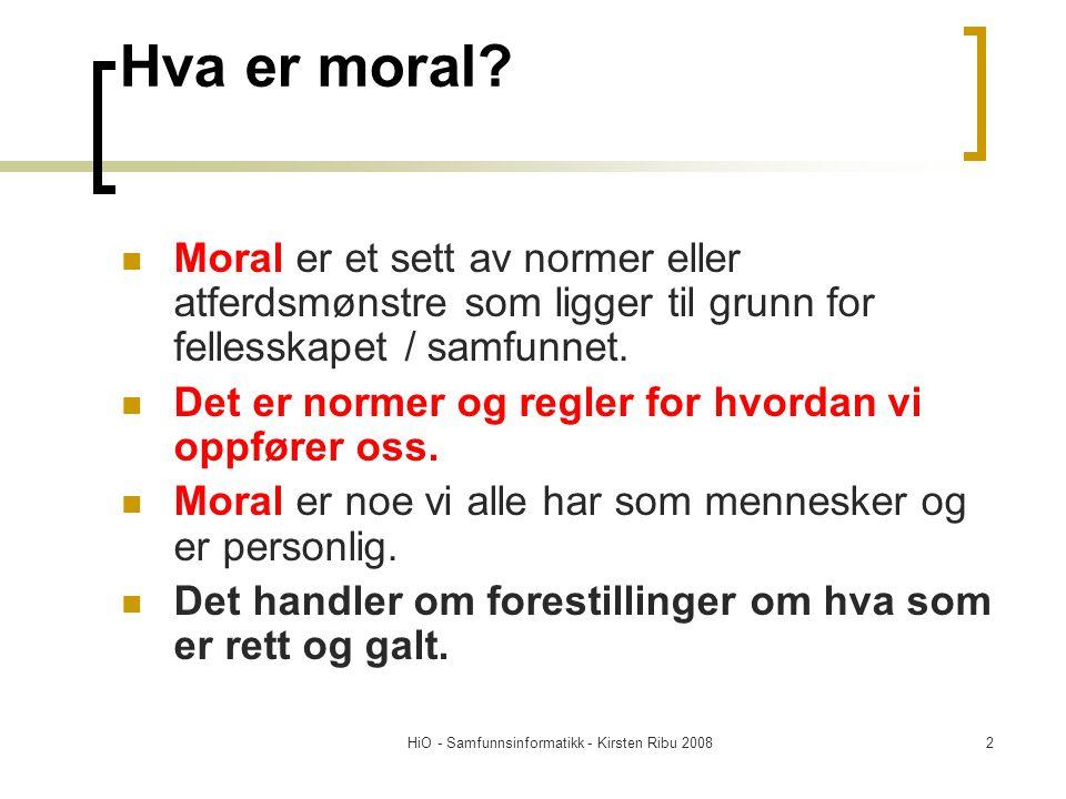 HiO - Samfunnsinformatikk - Kirsten Ribu 20082 Hva er moral? Moral er et sett av normer eller atferdsmønstre som ligger til grunn for fellesskapet / s