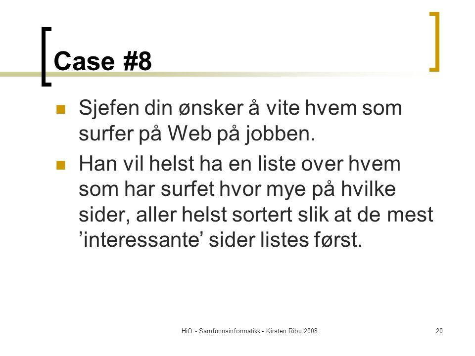 HiO - Samfunnsinformatikk - Kirsten Ribu 200820 Case #8 Sjefen din ønsker å vite hvem som surfer på Web på jobben. Han vil helst ha en liste over hvem