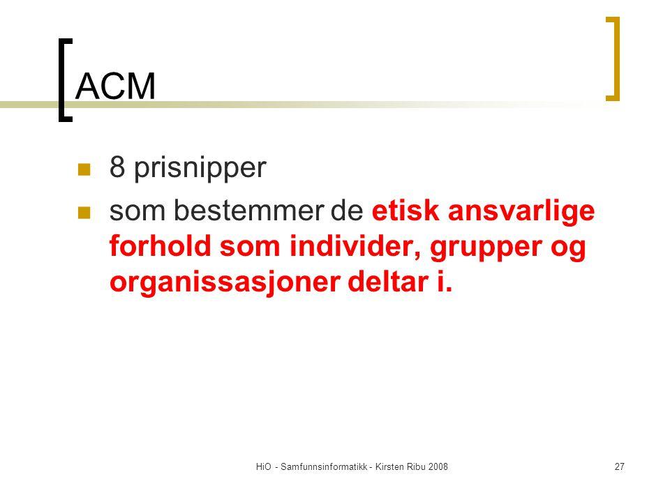 HiO - Samfunnsinformatikk - Kirsten Ribu 200827 ACM 8 prisnipper som bestemmer de etisk ansvarlige forhold som individer, grupper og organissasjoner d
