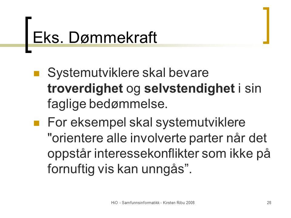 HiO - Samfunnsinformatikk - Kirsten Ribu 200828 Eks. Dømmekraft Systemutviklere skal bevare troverdighet og selvstendighet i sin faglige bedømmelse. F
