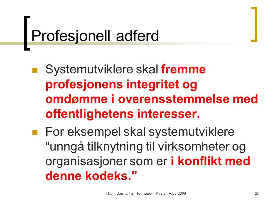 HiO - Samfunnsinformatikk - Kirsten Ribu 200829 Profesjonell adferd Systemutviklere skal fremme profesjonens integritet og omdømme i overensstemmelse