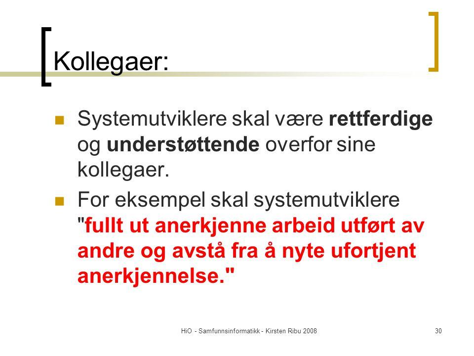 HiO - Samfunnsinformatikk - Kirsten Ribu 200830 Kollegaer: Systemutviklere skal være rettferdige og understøttende overfor sine kollegaer. For eksempe