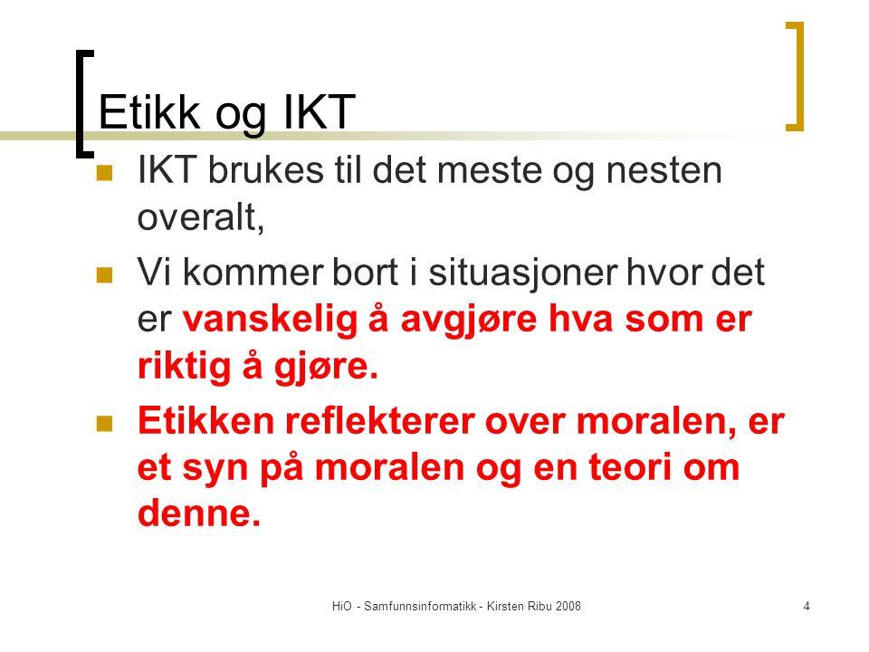 HiO - Samfunnsinformatikk - Kirsten Ribu 20084 Etikk og IKT IKT brukes til det meste og nesten overalt, Vi kommer bort i situasjoner hvor det er vansk