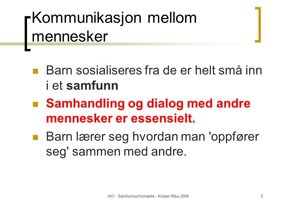 HiO - Samfunnsinformatikk - Kirsten Ribu 20085 Kommunikasjon mellom mennesker Barn sosialiseres fra de er helt små inn i et samfunn Samhandling og dia