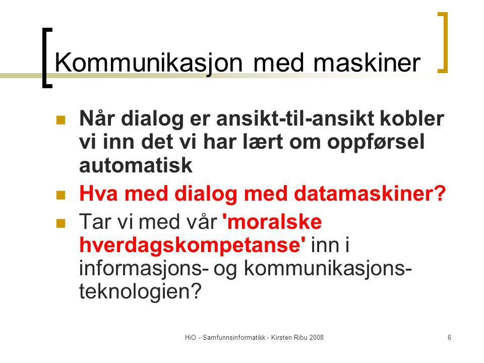 HiO - Samfunnsinformatikk - Kirsten Ribu 20086 Kommunikasjon med maskiner Når dialog er ansikt-til-ansikt kobler vi inn det vi har lært om oppførsel a