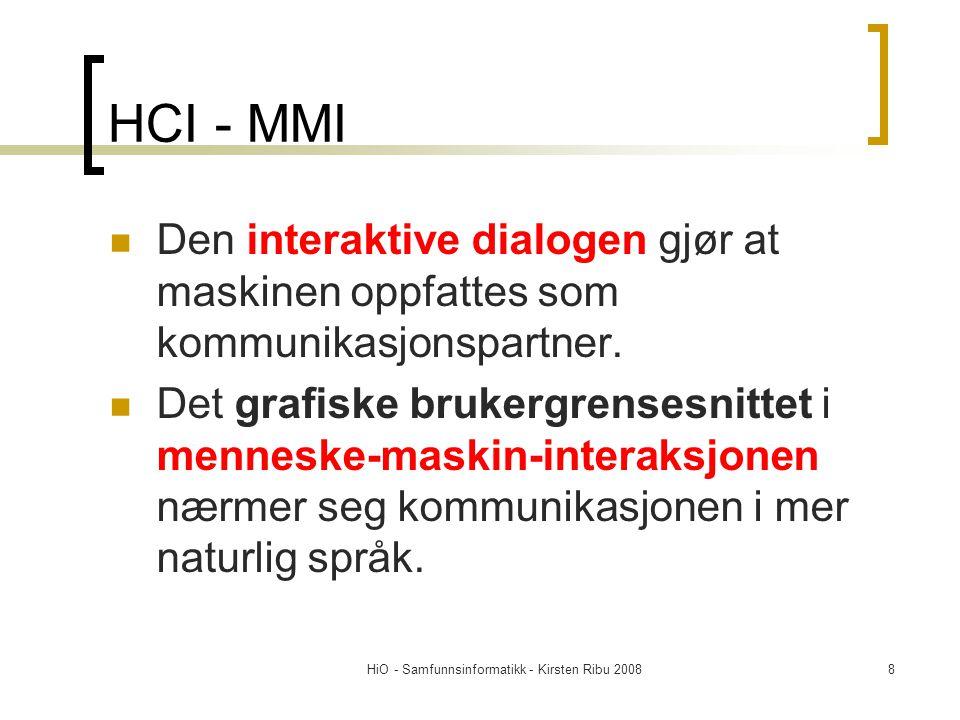 HiO - Samfunnsinformatikk - Kirsten Ribu 20088 HCI - MMI Den interaktive dialogen gjør at maskinen oppfattes som kommunikasjonspartner. Det grafiske b