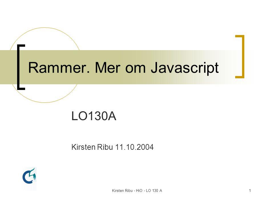 Kirsten Ribu - HiO - LO 130 A1 Rammer. Mer om Javascript LO130A Kirsten Ribu 11.10.2004