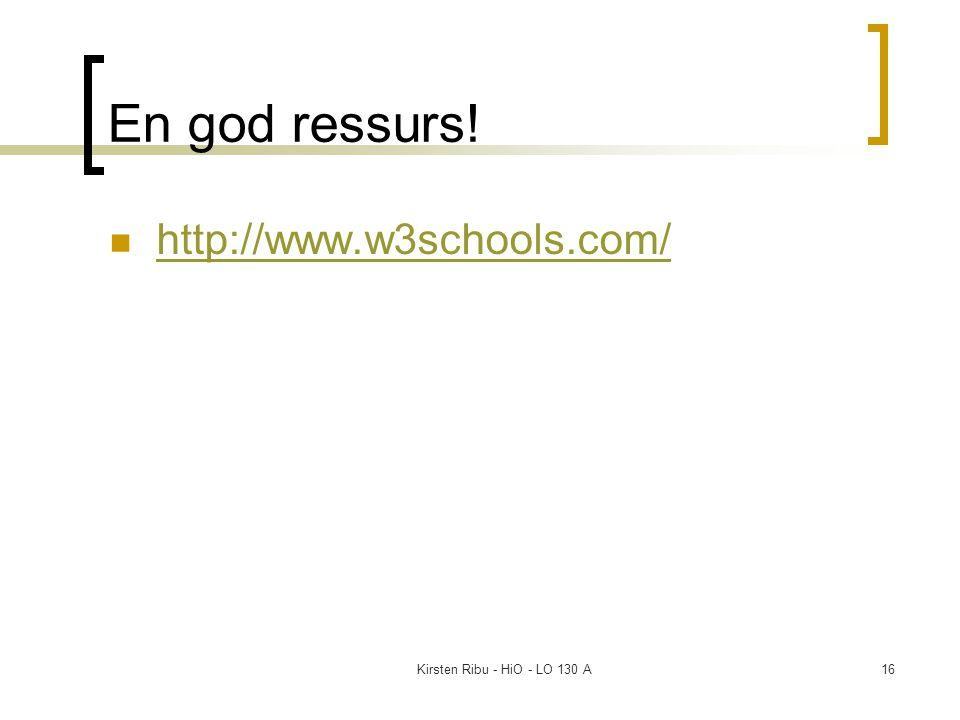 Kirsten Ribu - HiO - LO 130 A16 En god ressurs! http://www.w3schools.com/