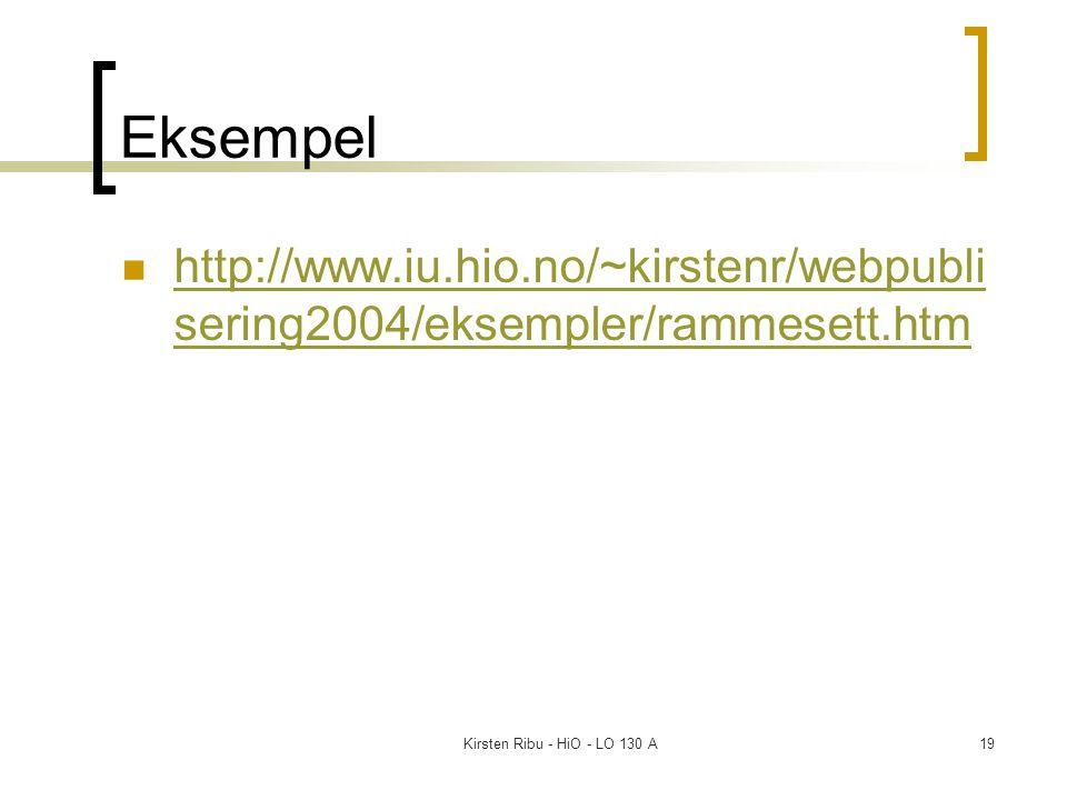 Kirsten Ribu - HiO - LO 130 A19 Eksempel http://www.iu.hio.no/~kirstenr/webpubli sering2004/eksempler/rammesett.htm http://www.iu.hio.no/~kirstenr/webpubli sering2004/eksempler/rammesett.htm