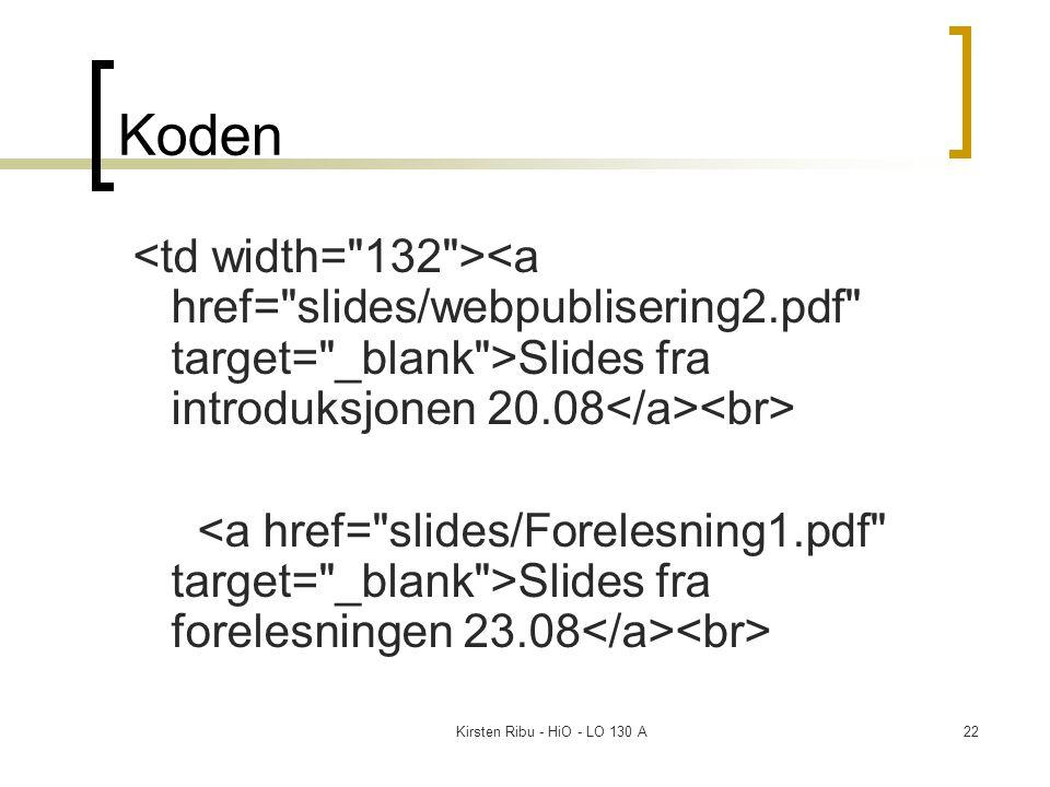 Kirsten Ribu - HiO - LO 130 A22 Koden Slides fra introduksjonen 20.08 Slides fra forelesningen 23.08