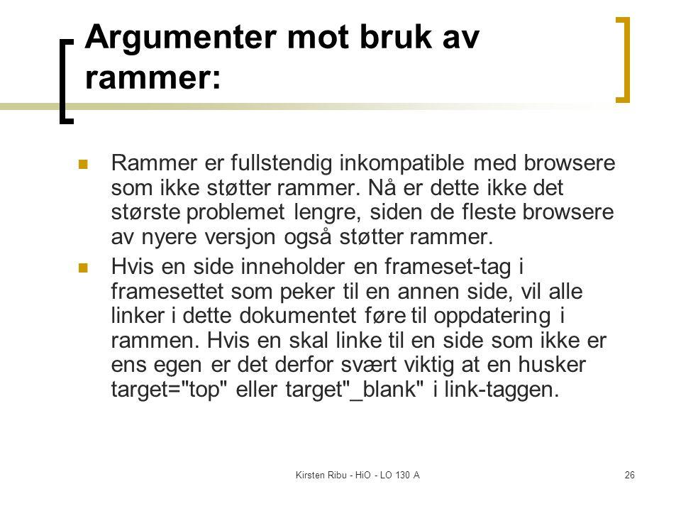 Kirsten Ribu - HiO - LO 130 A26 Argumenter mot bruk av rammer: Rammer er fullstendig inkompatible med browsere som ikke støtter rammer. Nå er dette ik