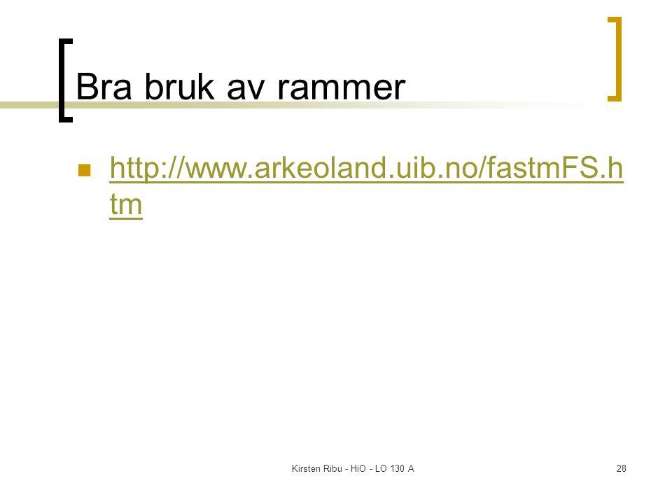 Kirsten Ribu - HiO - LO 130 A28 Bra bruk av rammer http://www.arkeoland.uib.no/fastmFS.h tm http://www.arkeoland.uib.no/fastmFS.h tm