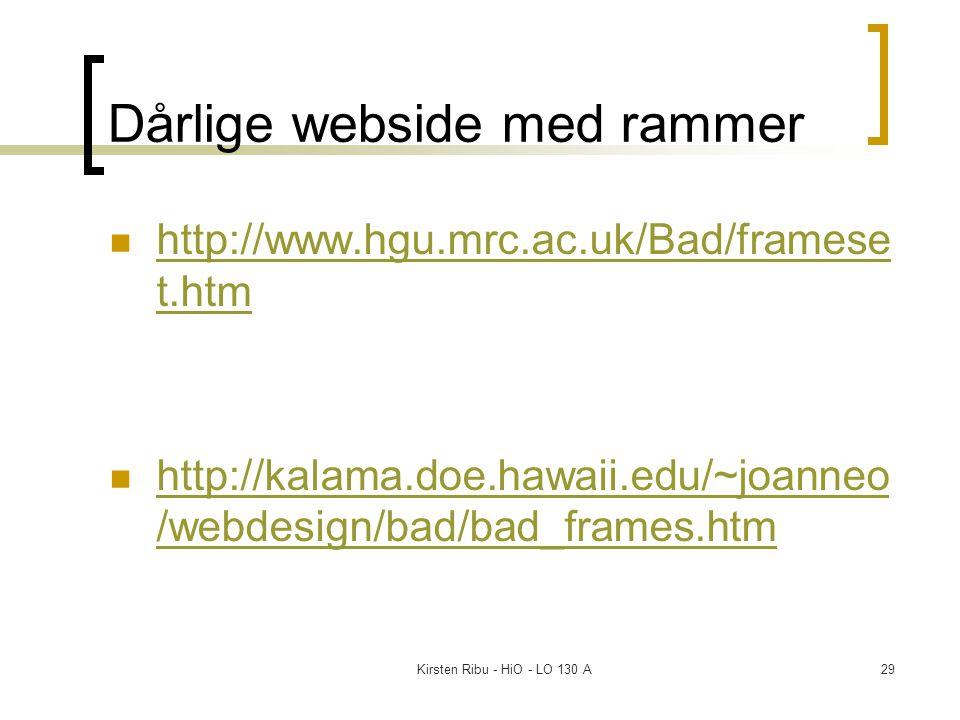 Kirsten Ribu - HiO - LO 130 A29 Dårlige webside med rammer http://www.hgu.mrc.ac.uk/Bad/framese t.htm http://www.hgu.mrc.ac.uk/Bad/framese t.htm http://kalama.doe.hawaii.edu/~joanneo /webdesign/bad/bad_frames.htm http://kalama.doe.hawaii.edu/~joanneo /webdesign/bad/bad_frames.htm