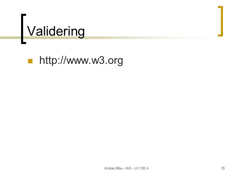 Kirsten Ribu - HiO - LO 130 A35 Validering http://www.w3.org