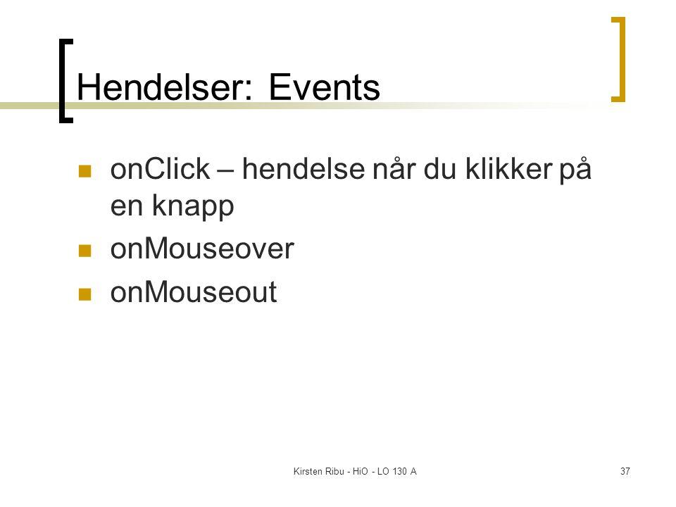 Kirsten Ribu - HiO - LO 130 A37 Hendelser: Events onClick – hendelse når du klikker på en knapp onMouseover onMouseout