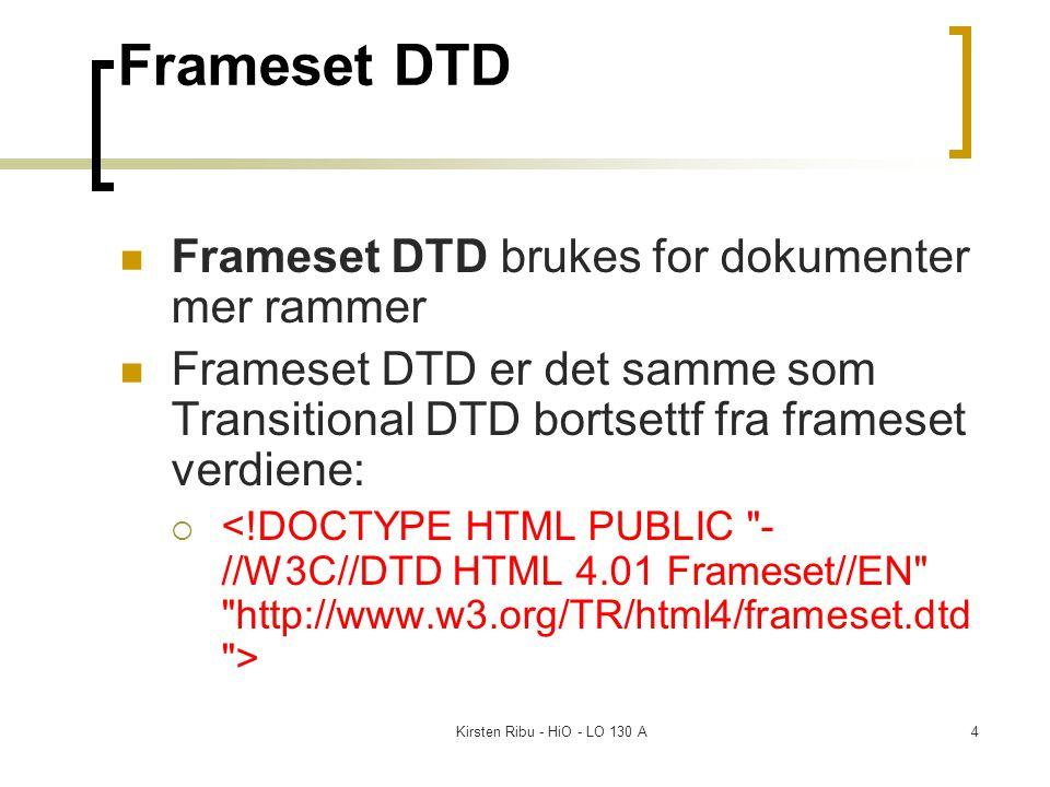 Kirsten Ribu - HiO - LO 130 A4 Frameset DTD Frameset DTD brukes for dokumenter mer rammer Frameset DTD er det samme som Transitional DTD bortsettf fra frameset verdiene: 