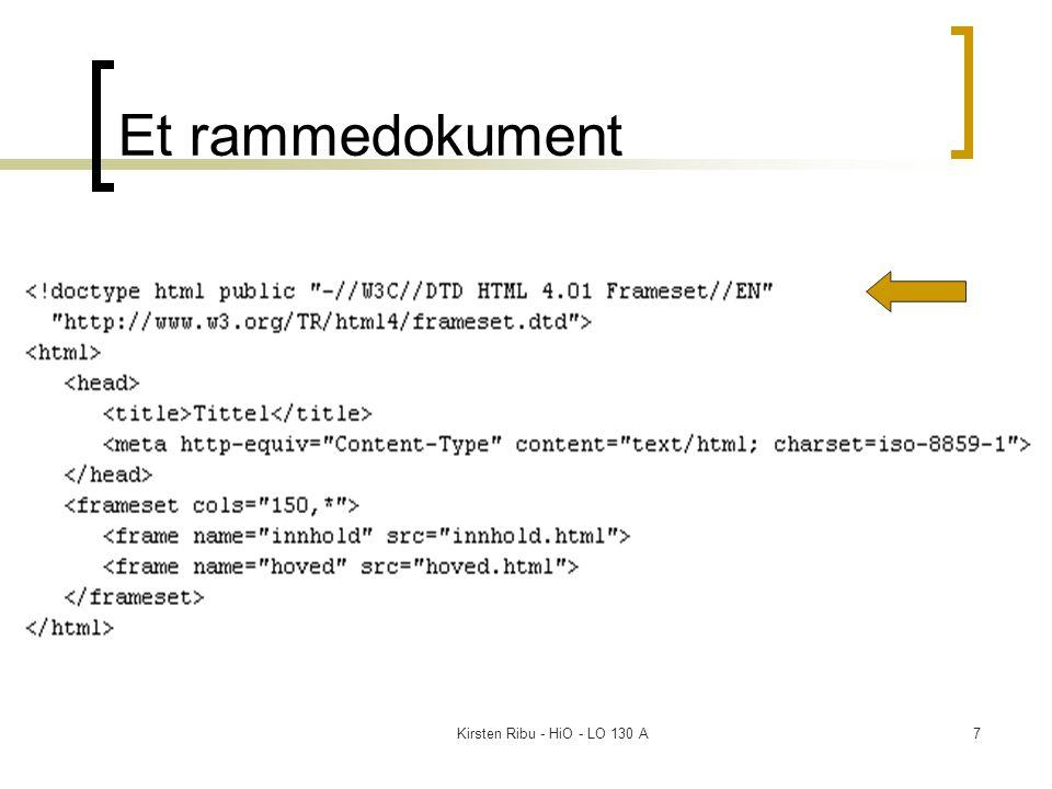 Kirsten Ribu - HiO - LO 130 A18 Når du bruker rammer, så inngår det alltid et (X)HTML-dokument mer enn de dokumentene du ønsker å vise i delvinduene.