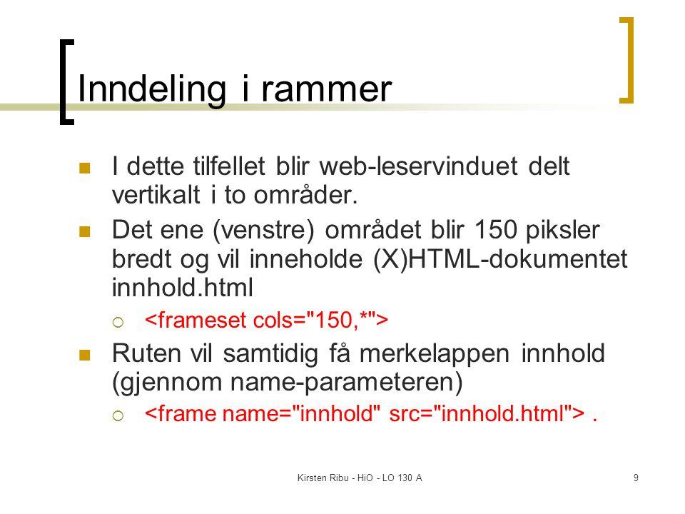 Kirsten Ribu - HiO - LO 130 A30 iFrame Noen ganger ønsker man å ha et dokument i HTML dokumentet, i atedet det for å linke til det Da kan man bruke en iframe ( inline frame)