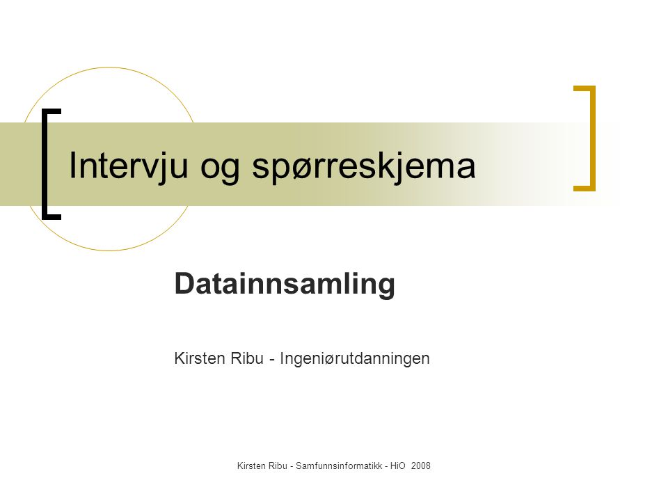 Kirsten Ribu - Samfunnsinformatikk - HiO 2008 Intervju og spørreskjema Datainnsamling Kirsten Ribu - Ingeniørutdanningen