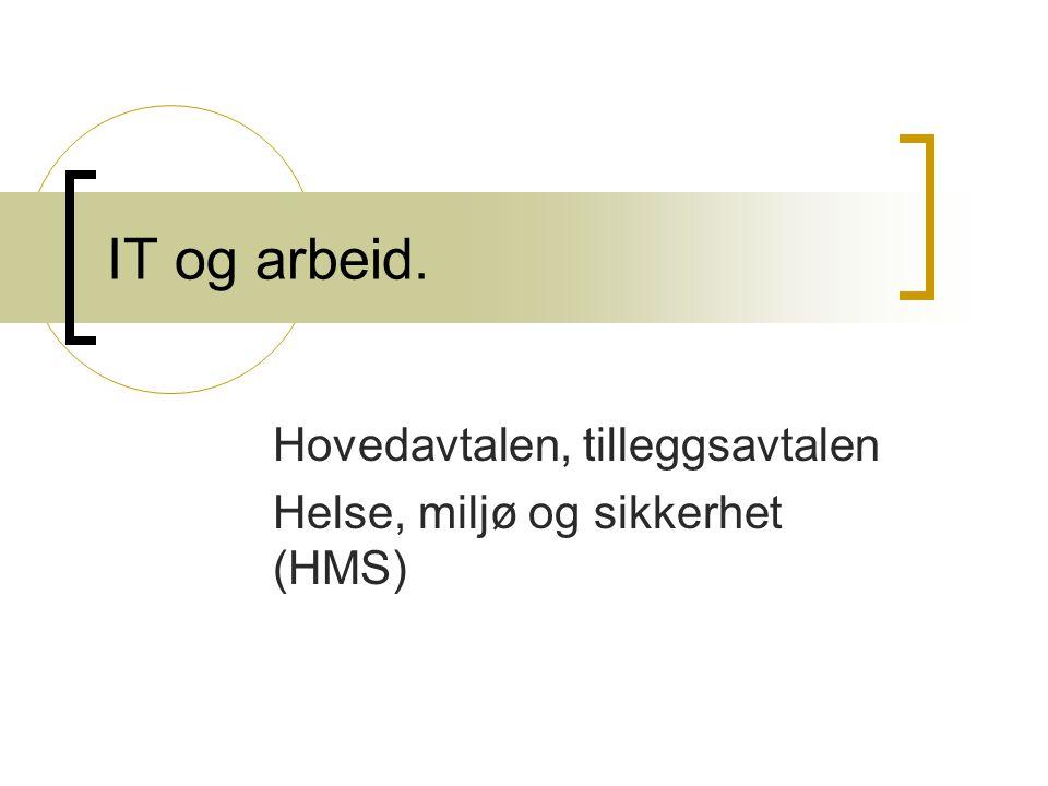 IT og arbeid. Hovedavtalen, tilleggsavtalen Helse, miljø og sikkerhet (HMS)