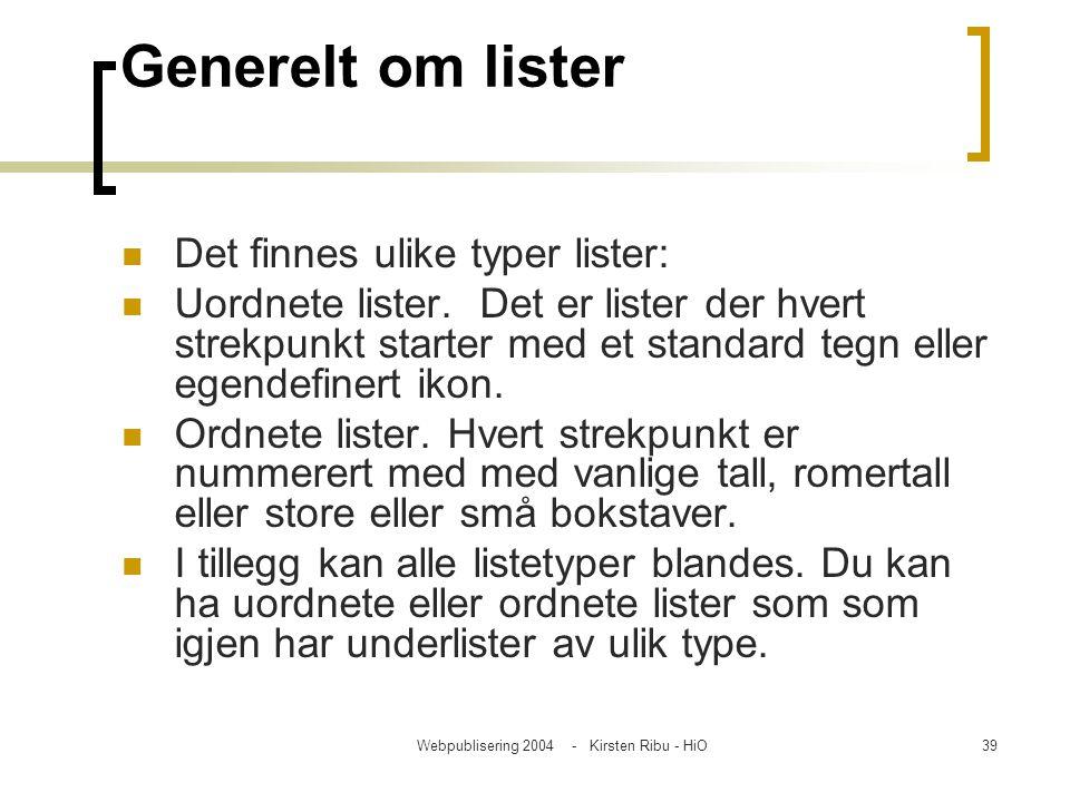 Webpublisering 2004 - Kirsten Ribu - HiO39 Generelt om lister Det finnes ulike typer lister: Uordnete lister. Det er lister der hvert strekpunkt start