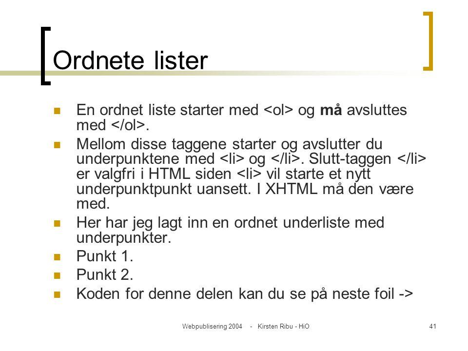 Webpublisering 2004 - Kirsten Ribu - HiO41 Ordnete lister En ordnet liste starter med og må avsluttes med. Mellom disse taggene starter og avslutter d