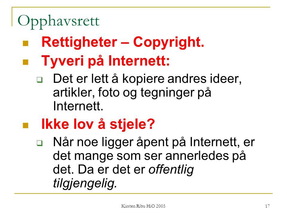Kirsten Ribu HiO 2005 17 Opphavsrett Rettigheter – Copyright. Tyveri på Internett:  Det er lett å kopiere andres ideer, artikler, foto og tegninger p
