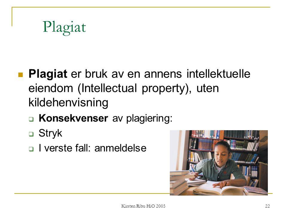 Kirsten Ribu HiO 2005 22 Plagiat Plagiat er bruk av en annens intellektuelle eiendom (Intellectual property), uten kildehenvisning  Konsekvenser av p