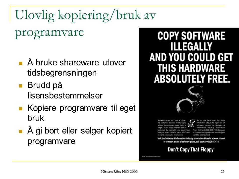 Kirsten Ribu HiO 2005 23 Ulovlig kopiering/bruk av programvare Å bruke shareware utover tidsbegrensningen Brudd på lisensbestemmelser Kopiere programv
