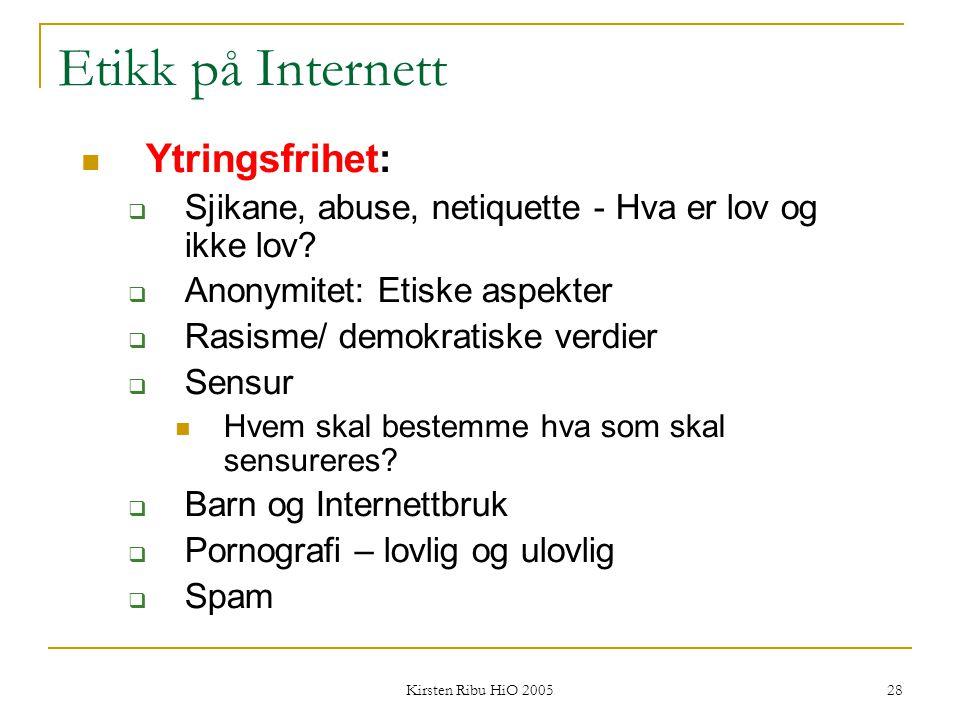 Kirsten Ribu HiO 2005 28 Etikk på Internett Ytringsfrihet:  Sjikane, abuse, netiquette - Hva er lov og ikke lov?  Anonymitet: Etiske aspekter  Rasi