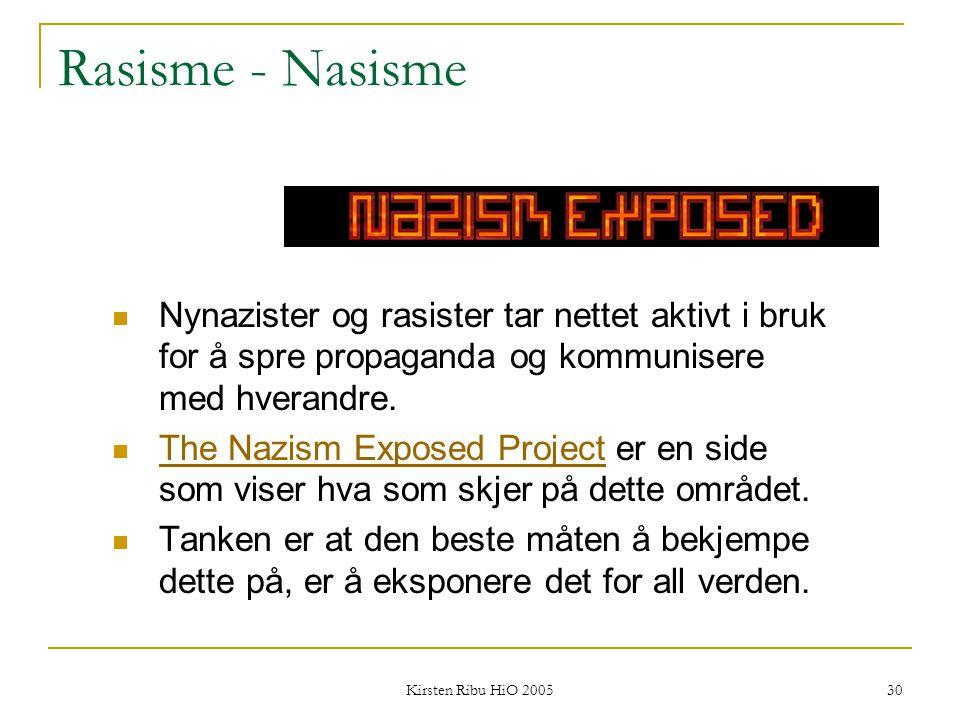 Kirsten Ribu HiO 2005 30 Rasisme - Nasisme Nynazister og rasister tar nettet aktivt i bruk for å spre propaganda og kommunisere med hverandre. The Naz