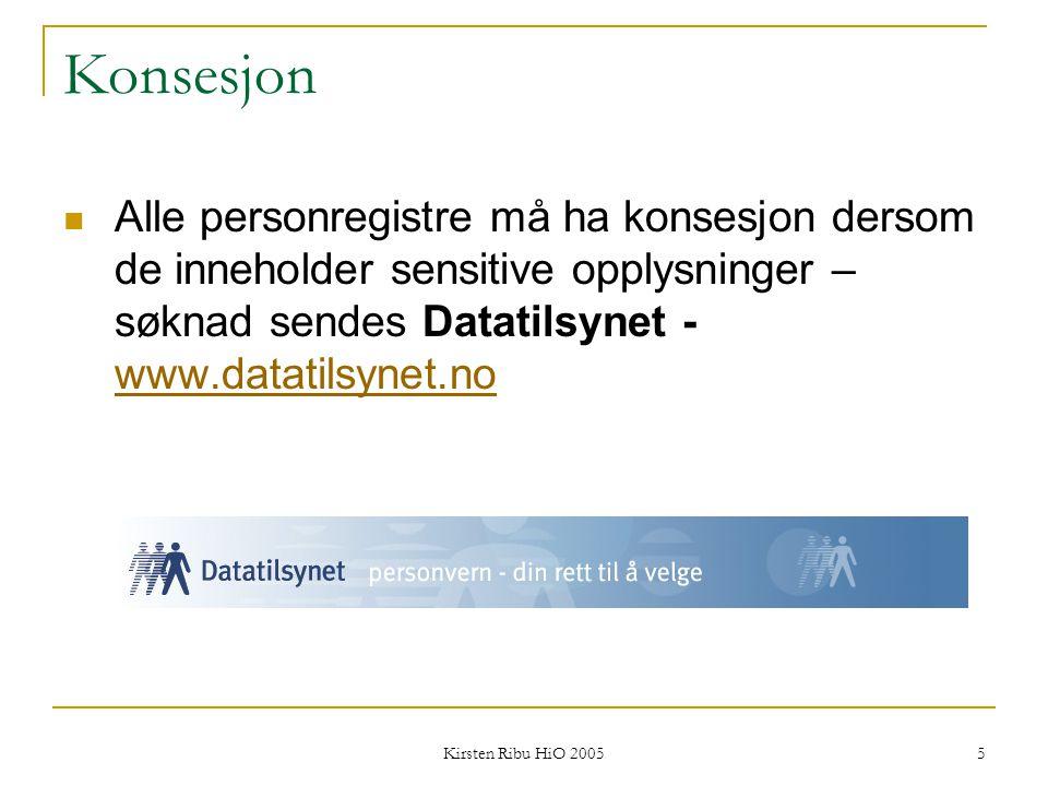 Kirsten Ribu HiO 2005 5 Konsesjon Alle personregistre må ha konsesjon dersom de inneholder sensitive opplysninger – søknad sendes Datatilsynet - www.d
