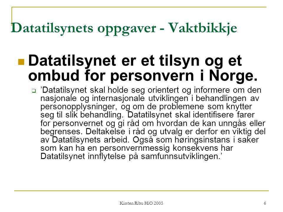 Kirsten Ribu HiO 2005 6 Datatilsynets oppgaver - Vaktbikkje Datatilsynet er et tilsyn og et ombud for personvern i Norge.  'Datatilsynet skal holde s