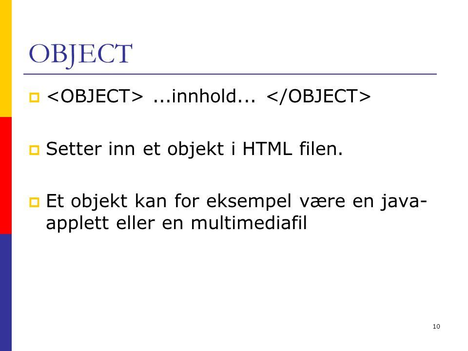10 OBJECT ...innhold...  Setter inn et objekt i HTML filen.