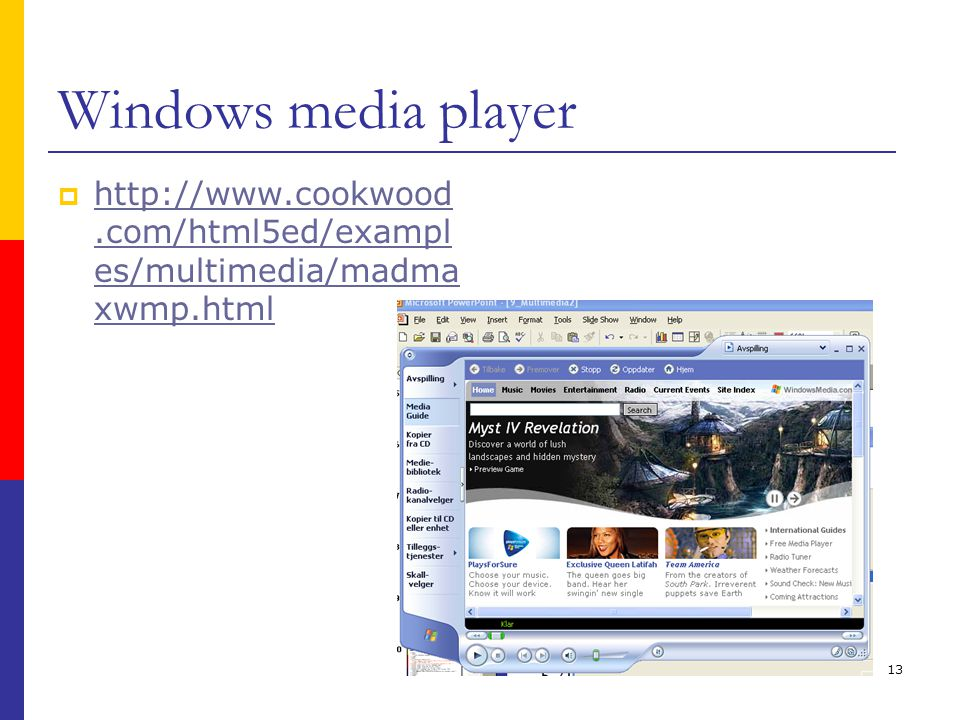 13 Windows media player  http://www.cookwood.com/html5ed/exampl es/multimedia/madma xwmp.html http://www.cookwood.com/html5ed/exampl es/multimedia/madma xwmp.html