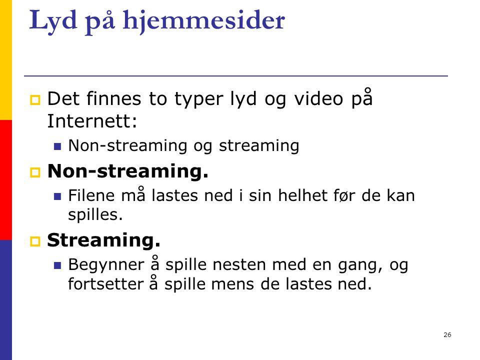 26 Lyd på hjemmesider  Det finnes to typer lyd og video på Internett: Non-streaming og streaming  Non-streaming.