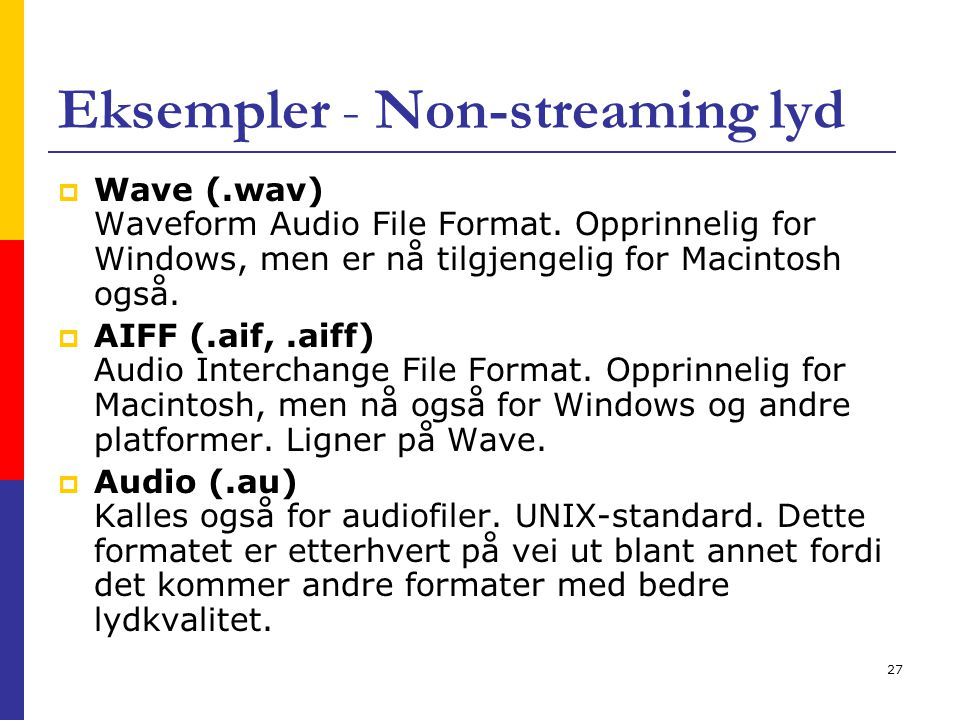 27 Eksempler - Non-streaming lyd  Wave (.wav) Waveform Audio File Format.