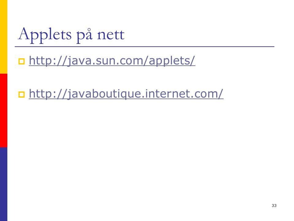 33 Applets på nett  http://java.sun.com/applets/ http://java.sun.com/applets/  http://javaboutique.internet.com/ http://javaboutique.internet.com/