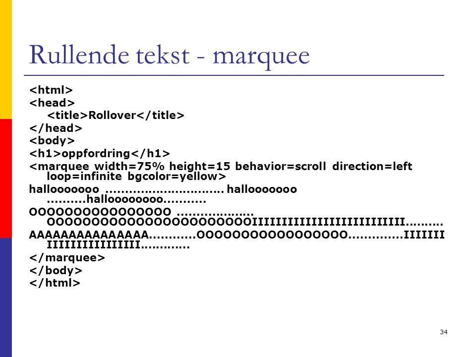34 Rullende tekst - marquee Rollover oppfordring hallooooooo...............................