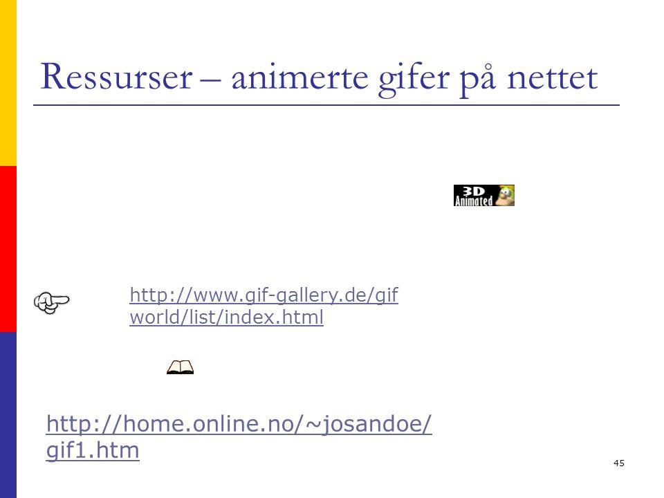 45 Ressurser – animerte gifer på nettet http://home.online.no/~josandoe/ gif1.htm http://www.gif-gallery.de/gif world/list/index.html