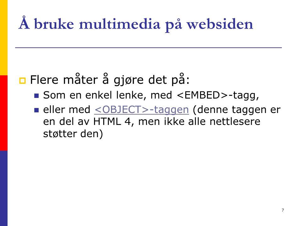 8 Embed – taggen  Netscape lagde 'embed' –elementet  Brukes sammen med en plugin – et spesialprogram  Gjør det mulig å vise multimediafiler i nettleservinduet  Andre nettlesere som IE fulgte etter Netscape og la til støtte for embed taggen og plugins