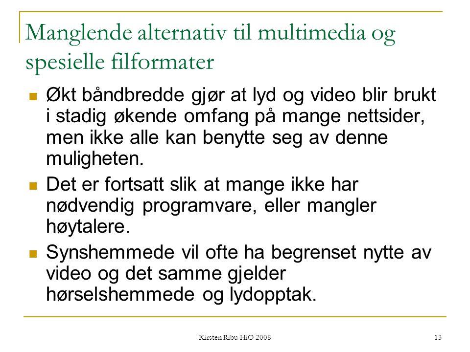 Kirsten Ribu HiO 2008 13 Manglende alternativ til multimedia og spesielle filformater Økt båndbredde gjør at lyd og video blir brukt i stadig økende o