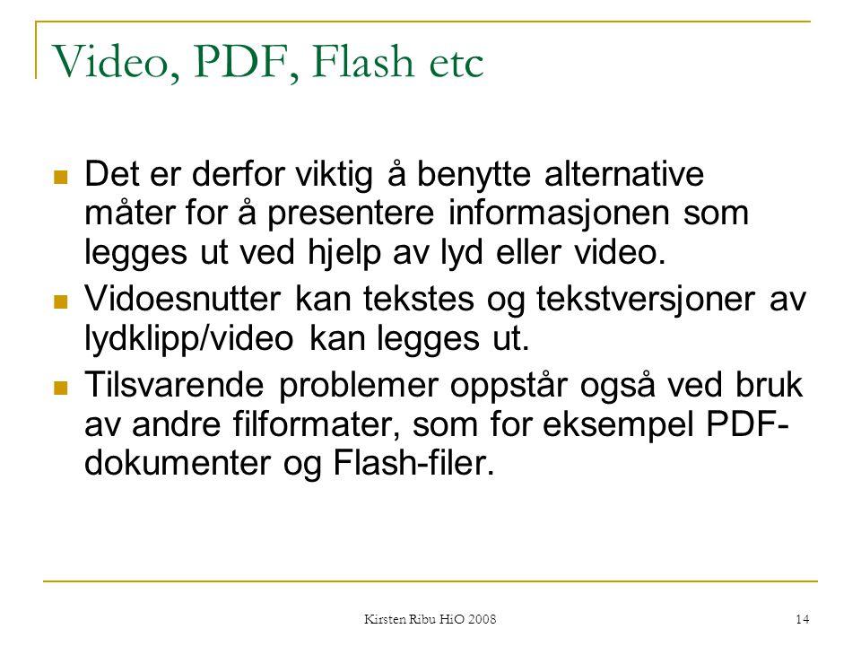Kirsten Ribu HiO 2008 14 Video, PDF, Flash etc Det er derfor viktig å benytte alternative måter for å presentere informasjonen som legges ut ved hjelp